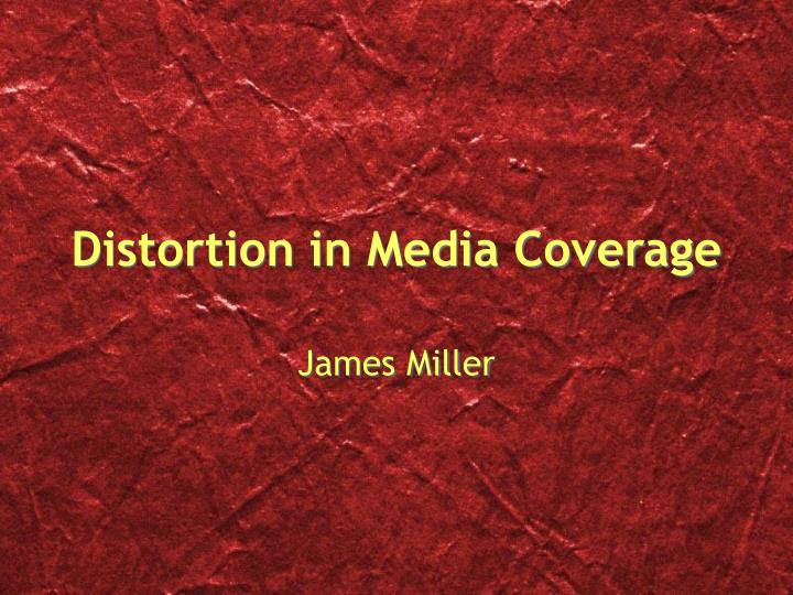 Distortion in media coverage