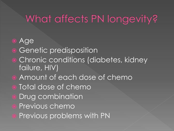 What affects PN longevity?