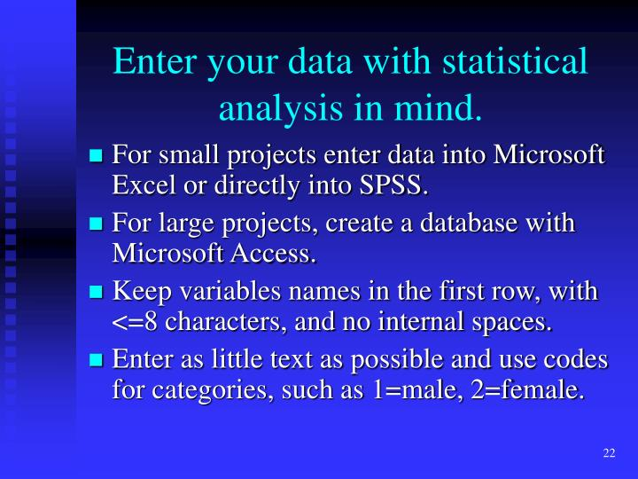 Enter your data with statistical analysis in mind.