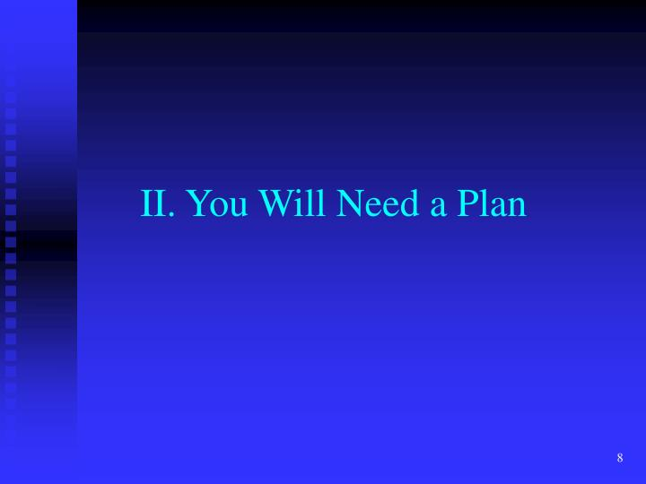 II. You Will Need a Plan