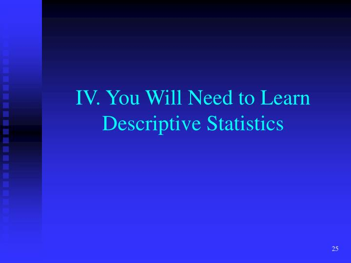 IV. You Will Need to Learn Descriptive Statistics