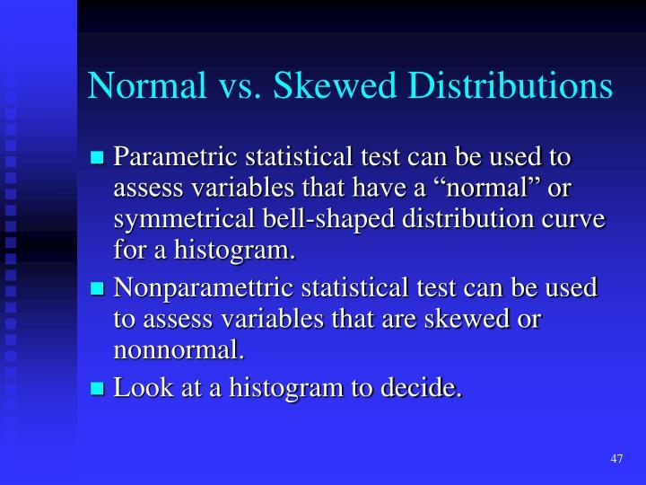 Normal vs. Skewed Distributions