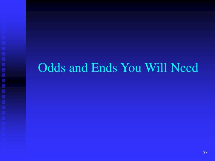 Odds and Ends You Will Need