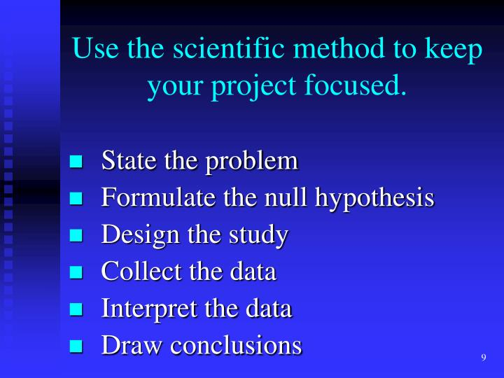 Use the scientific method to keep your project focused.