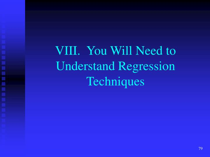 VIII.  You Will Need to Understand Regression Techniques