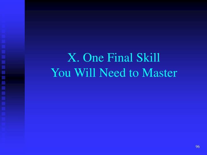 X. One Final Skill