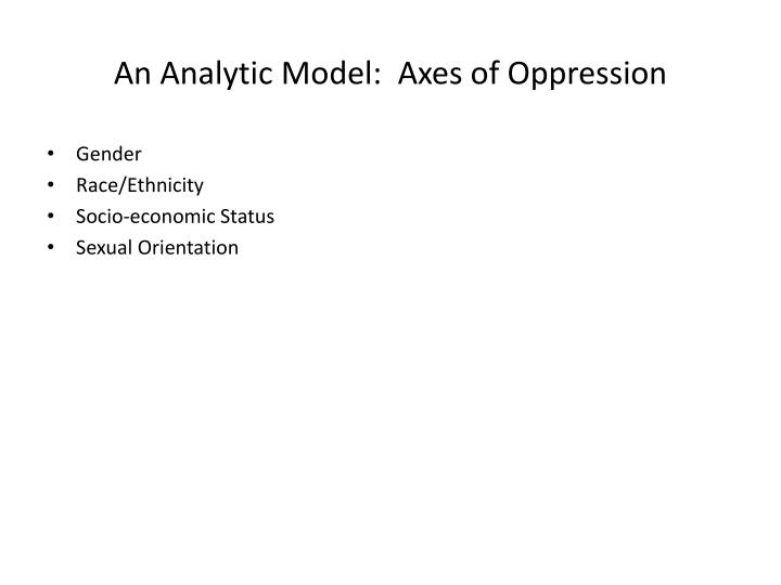 An Analytic Model:  Axes of Oppression