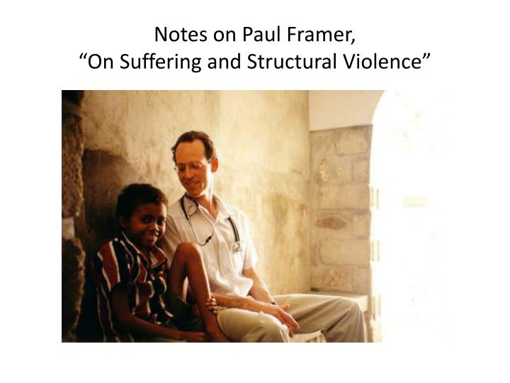 Notes on paul framer on suffering and structural violence