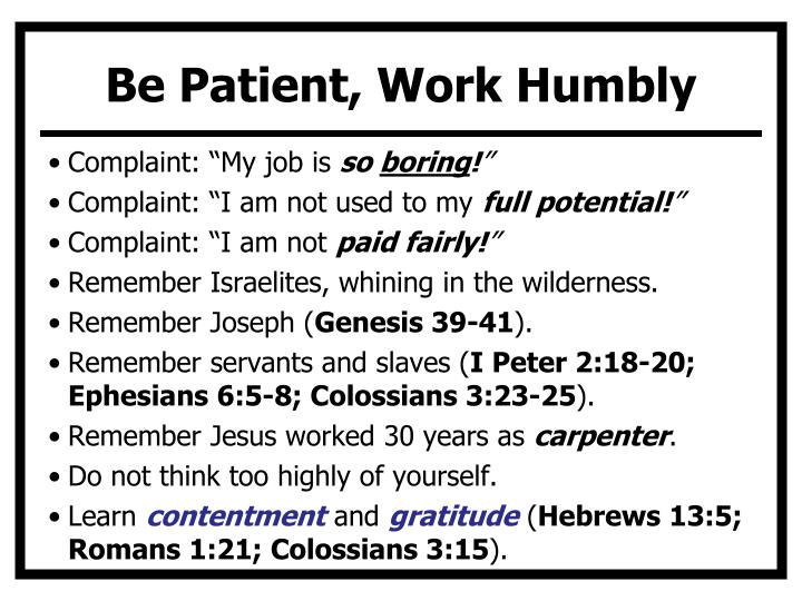 Be Patient, Work Humbly