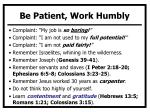 be patient work humbly
