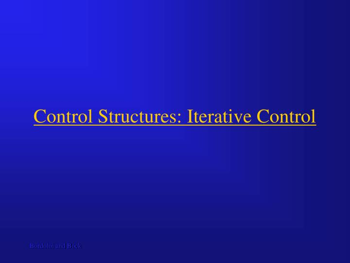 Control Structures: Iterative Control