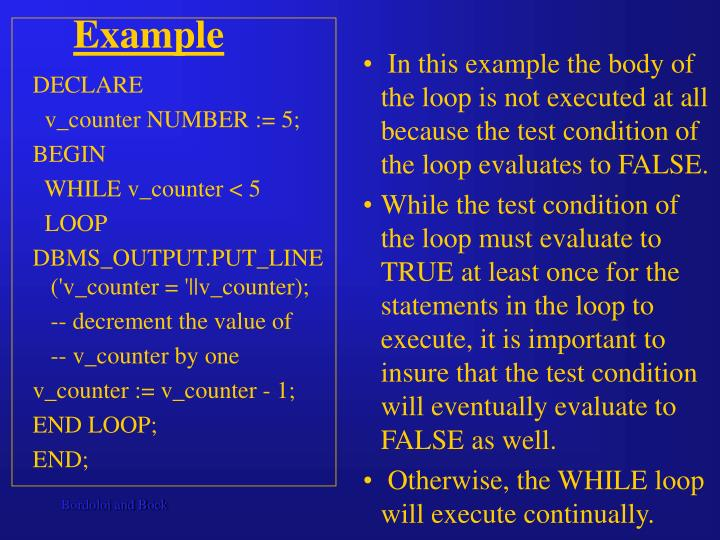 In this example the body of the loop is not executed at all because the test condition of the loop evaluates to FALSE.
