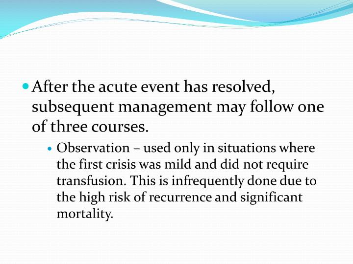 After the acute event has resolved, subsequent management may follow one of three courses.