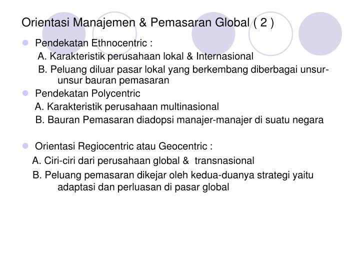 Orientasi Manajemen & Pemasaran Global ( 2 )