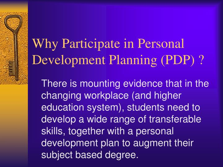 Why Participate in Personal Development Planning (PDP) ?