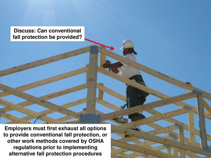Discuss: Can conventional fall protection be provided?
