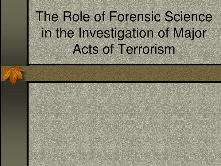 The Role of Forensic Science in the Investigation of Major Acts of Terrorism