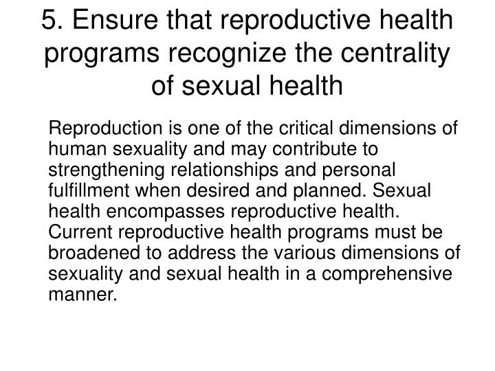 5. Ensure that reproductive health programs recognize the centrality of sexual health