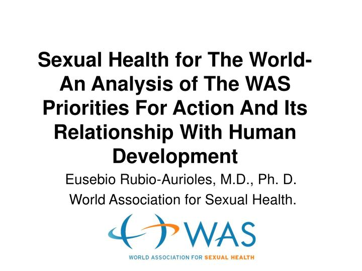 Sexual Health for The World- An Analysis of The WAS Priorities For Action And Its Relationship With ...