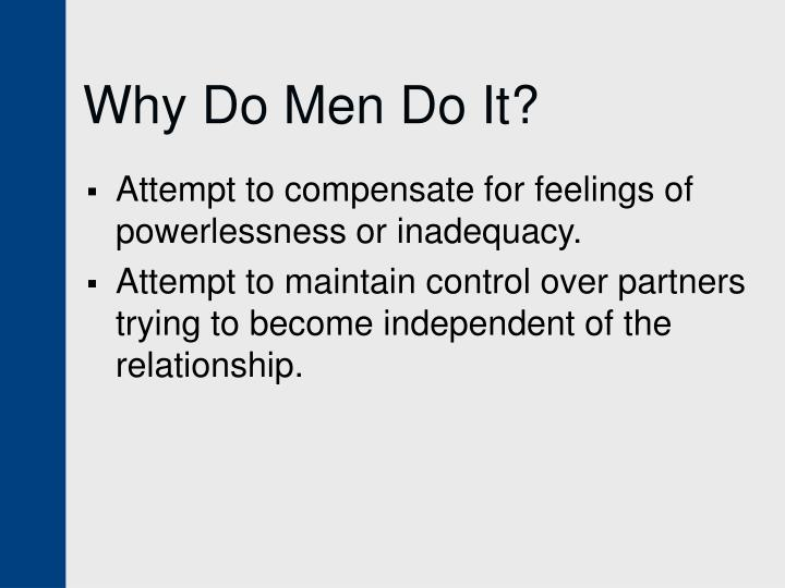 Why Do Men Do It?
