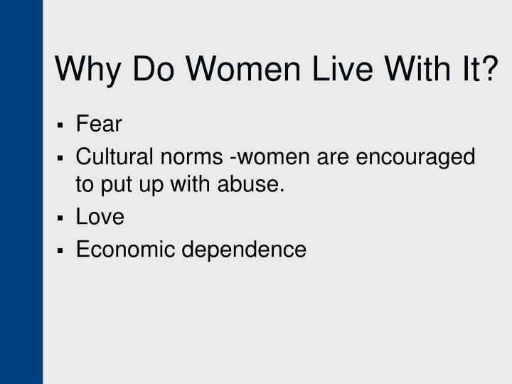 Why Do Women Live With It?