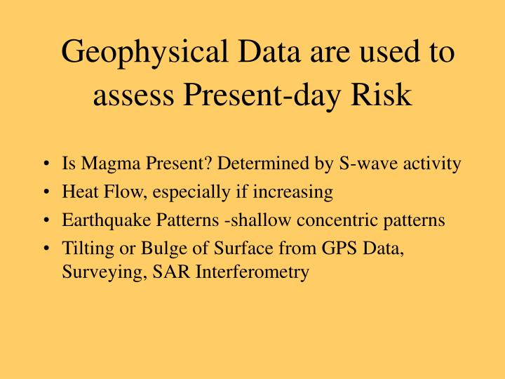 Geophysical Data are used to assess Present-day Risk