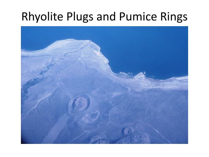 Rhyolite Plugs and Pumice Rings