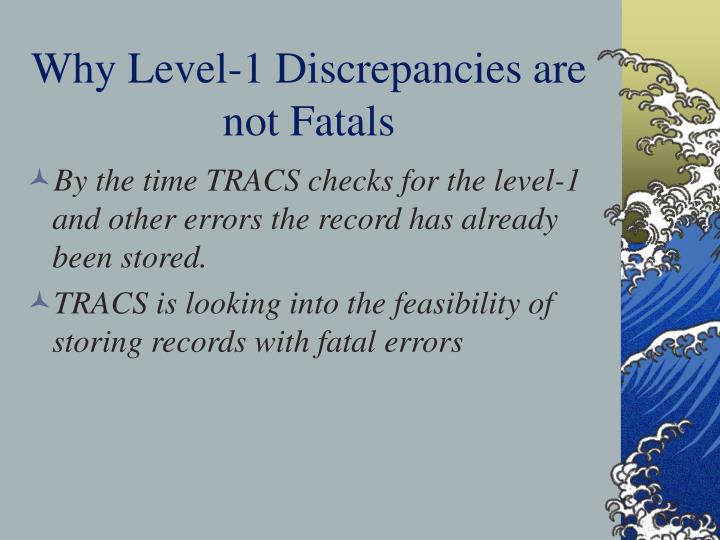 Why Level-1 Discrepancies are not Fatals