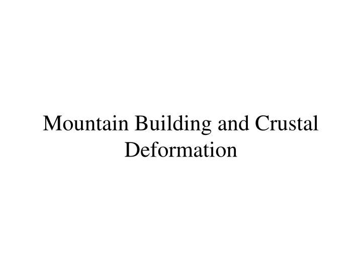 Mountain building and crustal deformation