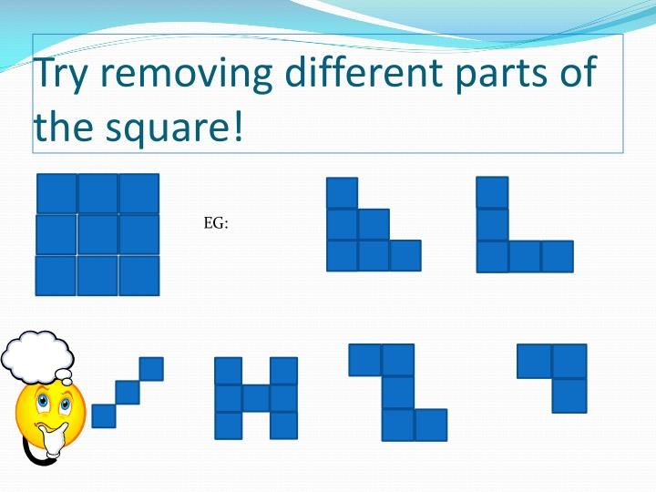 Try removing different parts of the square!