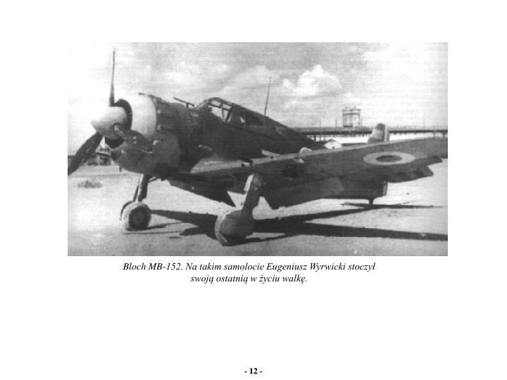 Bloch MB-152. Na takim samolocie Eugeniusz Wyrwicki stoczył swoją ostatnią w życiu walkę.