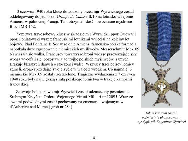 3 czerwca 1940 roku klucz dowodzony przez mjr Wyrwickiego został oddelegowany do jednostki