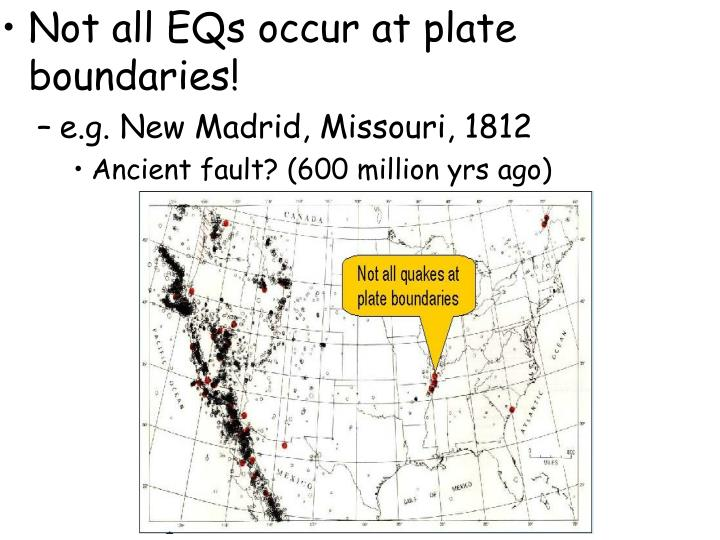 Not all EQs occur at plate boundaries!