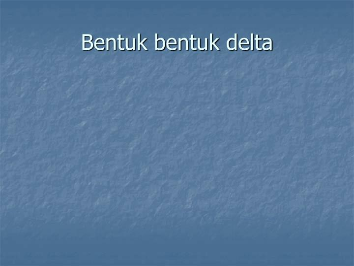 Bentuk bentuk delta