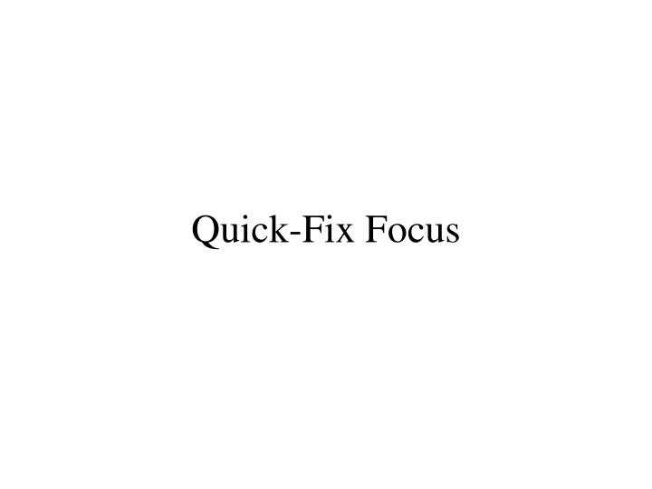 Quick-Fix Focus