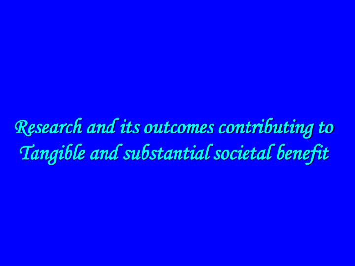Research and its outcomes contributing to Tangible and substantial societal benefit