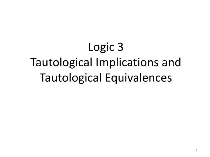 Logic 3 tautological implications and tautological equivalences