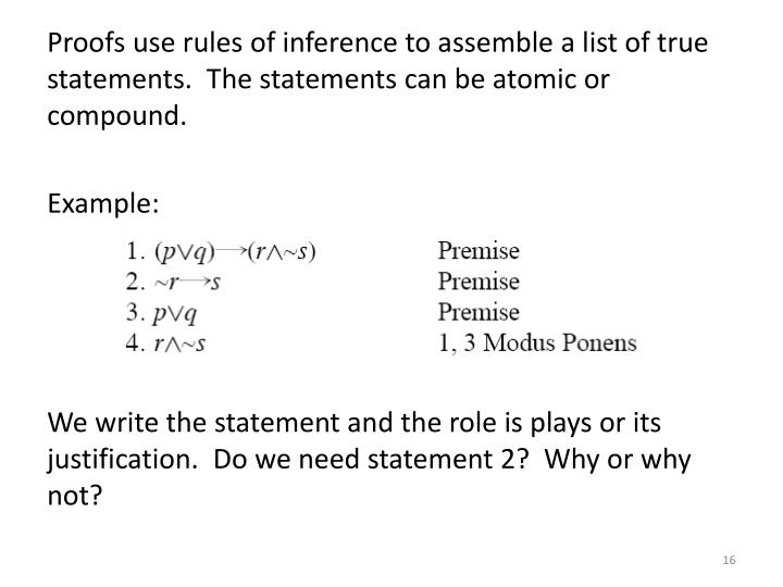 Proofs use rules of inference to assemble a list of true statements.  The statements can be atomic or compound.
