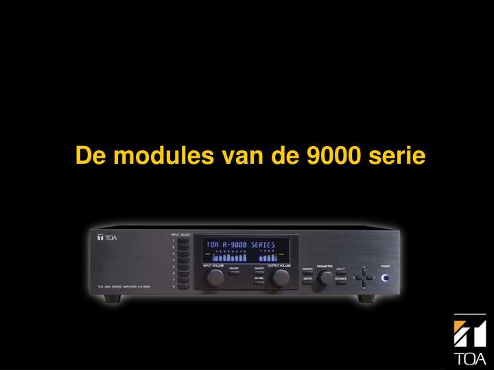 De modules van de 9000 serie