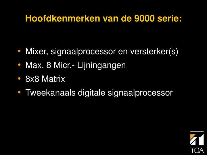Hoofdkenmerken van de 9000 serie: