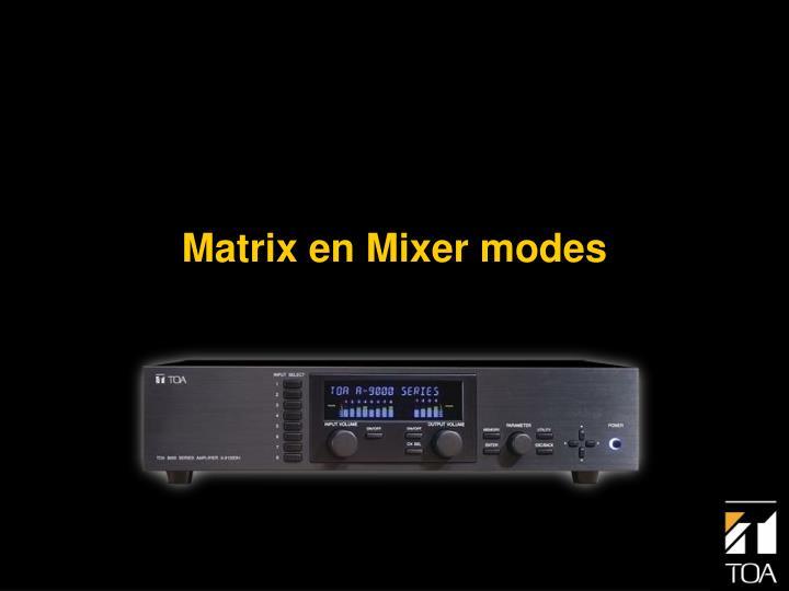 Matrix en Mixer modes