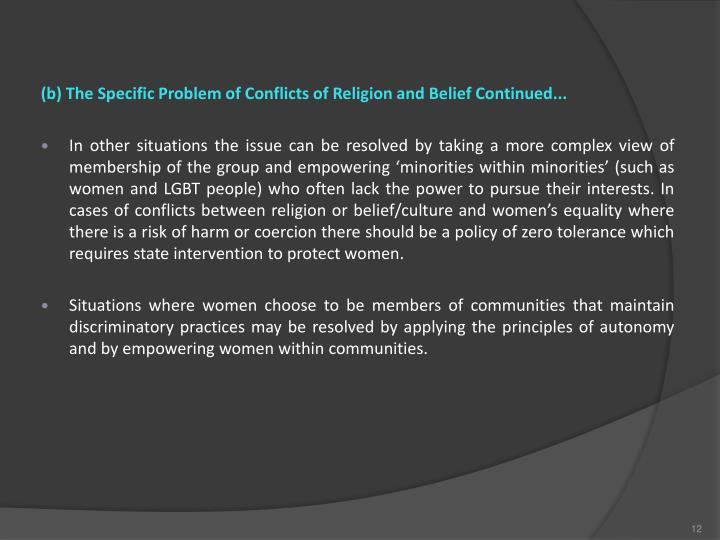 (b) The Specific Problem of Conflicts of Religion and Belief Continued...