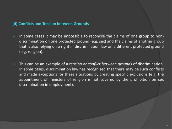 (d) Conflicts and Tension between Grounds