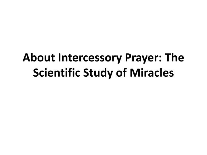 About intercessory prayer the scientific study of miracles