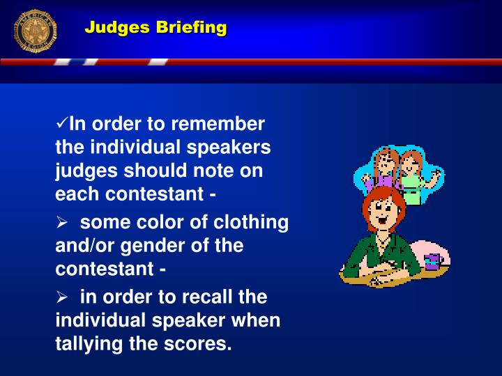 In order to remember      the individual speakers   judges should note on each contestant -