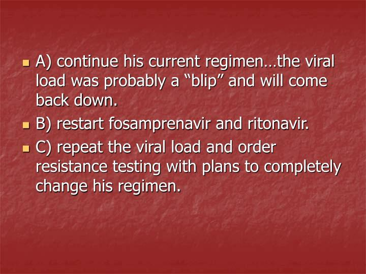 """A) continue his current regimen…the viral load was probably a """"blip"""" and will come back down."""