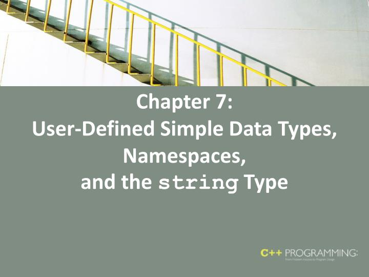 chapter 7 user defined simple data types namespaces and the string type