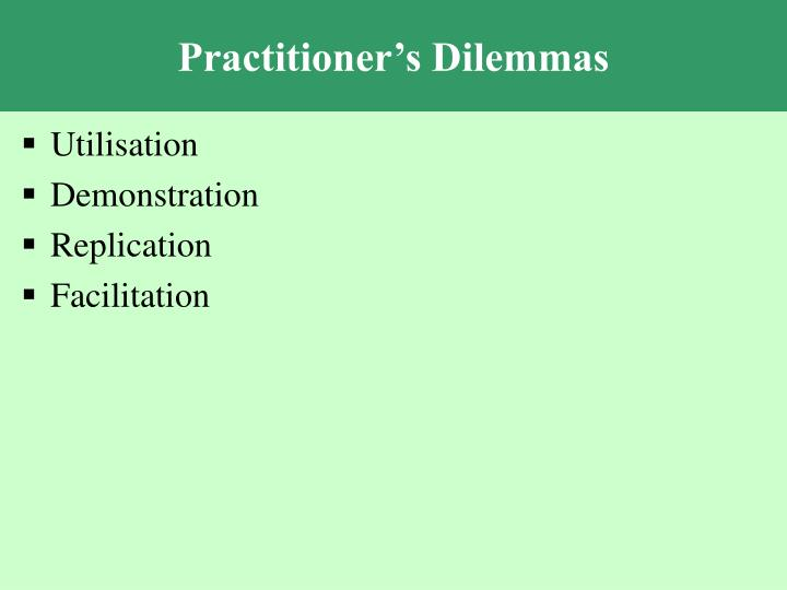 Practitioner's Dilemmas