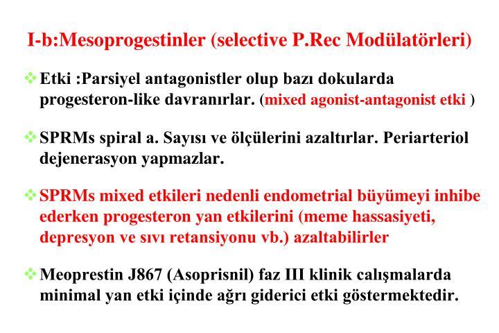 I-b:Mesoprogestinler (selective P.Rec Modülatörleri)