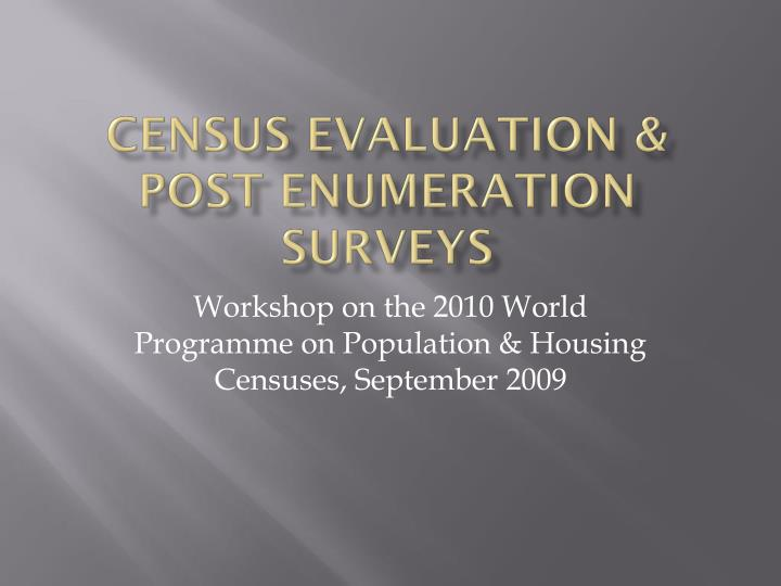 CENSUS EVALUATION & POST ENUMERATION SURVEYS